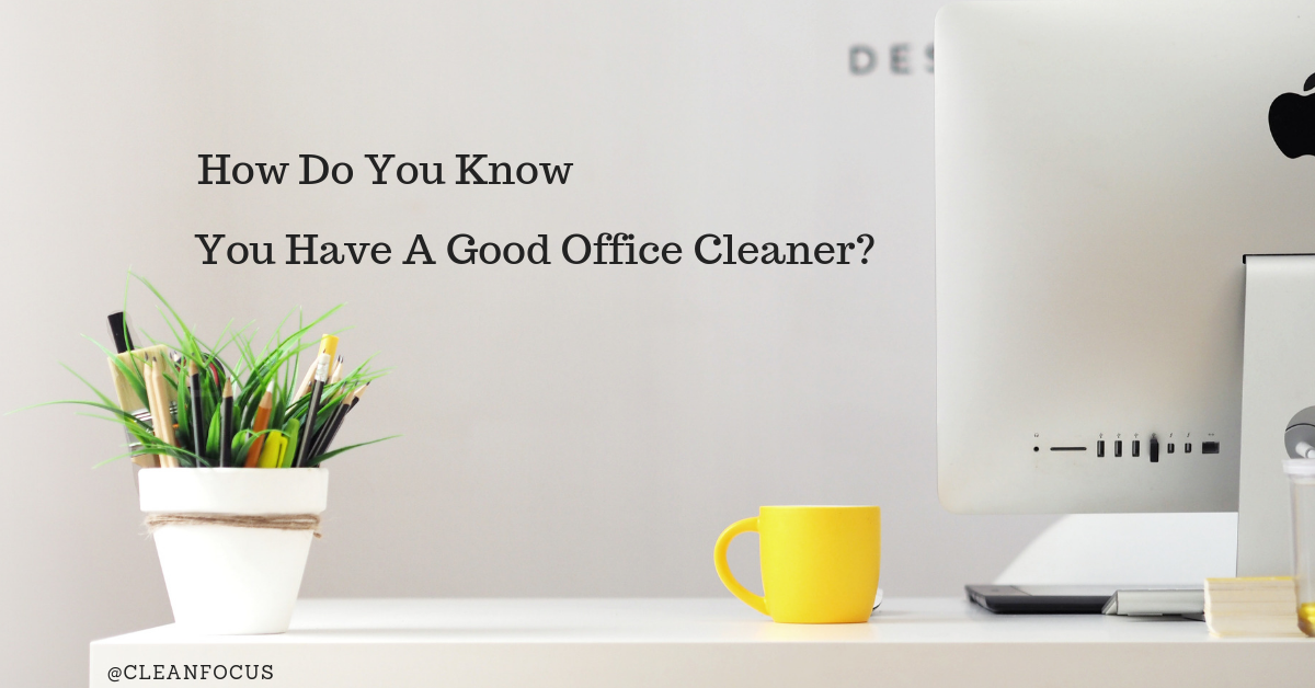 how do you know you have a good office cleaner?