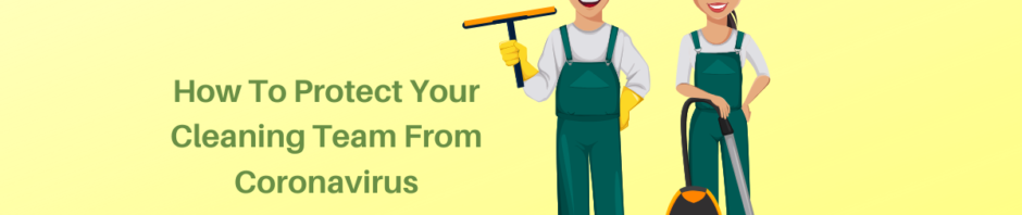 How to protect your cleaning team from coronavirus