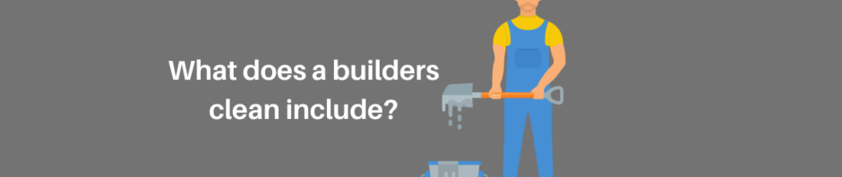 what does a builders clean include?